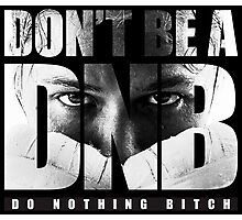 Don't be a D.N.B. Photographic Print