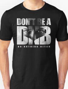 Don't be a D.N.B. T-Shirt