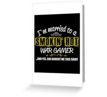 I'M MARRIED TO A SMOKING HOT WAR GAMER AND YES SHE BOUGHT ME THIS SHIRT Greeting Card