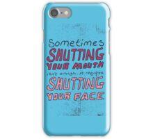Shut Yo' Face. iPhone Case/Skin