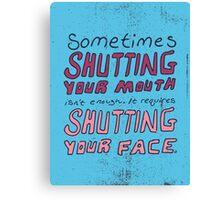 Shut Yo' Face. Canvas Print
