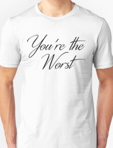 You're the Worst in Script Unisex T-Shirt
