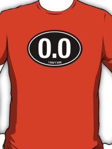 0.0 - I NEVER RUN T-Shirt