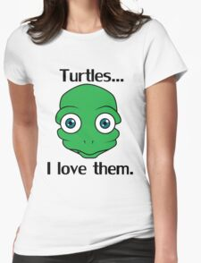 Turtles... I love them. Womens Fitted T-Shirt