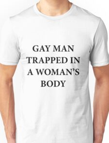 Gay Man Trapped in a Woman's Body Unisex T-Shirt