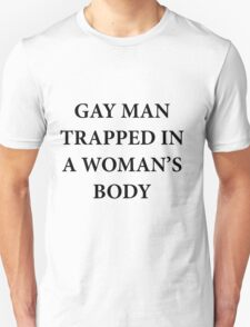 Gay Man Trapped in a Woman's Body T-Shirt