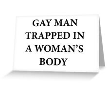 Gay Man Trapped in a Woman's Body Greeting Card