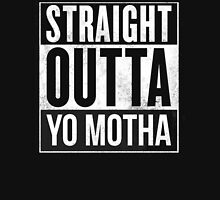 straight out of yo motha Unisex T-Shirt