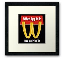 McDonalds Funny Weight I'm Gainin' It Framed Print