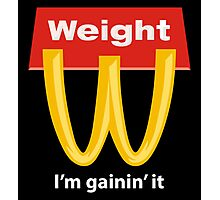 McDonalds Funny Weight I'm Gainin' It Photographic Print