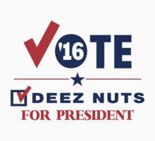 Vote Deez Nuts For President by EthosWear