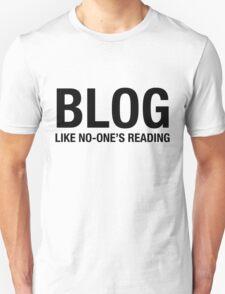 Blog like no-one's reading Unisex T-Shirt