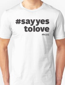 # Say Yes To Love Unisex T-Shirt