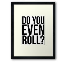 Do You Even Roll? Framed Print