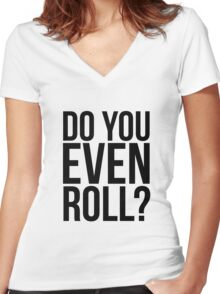 Do You Even Roll? Women's Fitted V-Neck T-Shirt