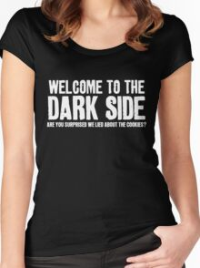 WELCOME TO THE DARK SIDE - ARE YOU SURPRISED WE LIED ABOUT THE COOKIES? Women's Fitted Scoop T-Shirt