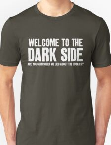 WELCOME TO THE DARK SIDE - ARE YOU SURPRISED WE LIED ABOUT THE COOKIES? Unisex T-Shirt