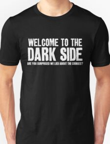 WELCOME TO THE DARK SIDE - ARE YOU SURPRISED WE LIED ABOUT THE COOKIES? T-Shirt