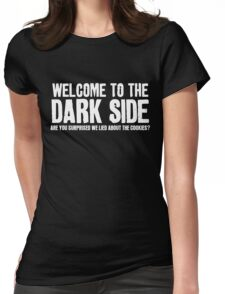 WELCOME TO THE DARK SIDE - ARE YOU SURPRISED WE LIED ABOUT THE COOKIES? Womens Fitted T-Shirt