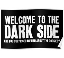 WELCOME TO THE DARK SIDE - ARE YOU SURPRISED WE LIED ABOUT THE COOKIES? Poster