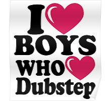 i love boys who love dubstep Poster