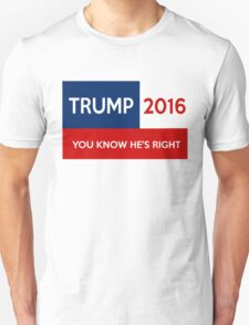 Trump 2016  You Know He's Right T-Shirt