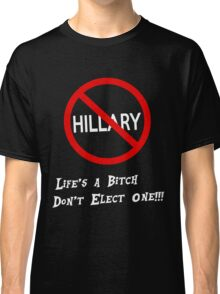 Life's a Bitch Don't Elect One Classic T-Shirt