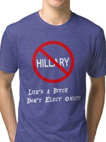 Life's a Bitch Don't Elect One Tri-blend T-Shirt