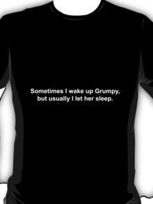 Sometimes I wake up Grumpy.. (His) T-Shirt