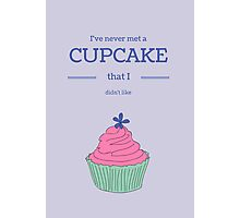 I've never met a cupcake... Photographic Print