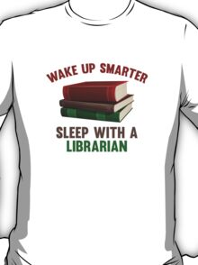 Wake Up Smarter Sleep With A Librarian T-Shirt