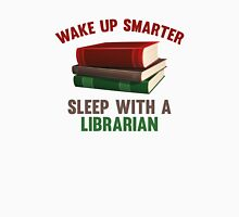 Wake Up Smarter Sleep With A Librarian Unisex T-Shirt