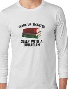 Wake Up Smarter Sleep With A Librarian Long Sleeve T-Shirt