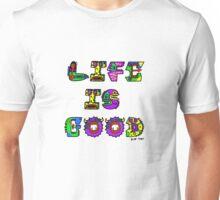 Life Is Good Unisex T-Shirt
