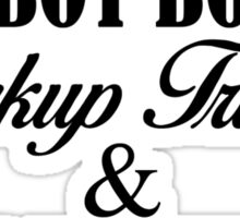 i love cowboy boots pickup trucks and country music Sticker