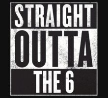 Straight Outta The 6 - Drake Toronto by moonknight