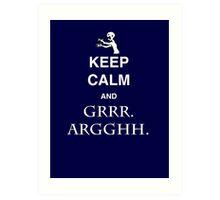 Keep Calm and Grr. Argh. Art Print