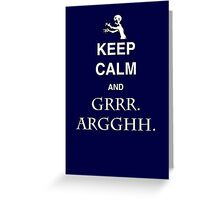 Keep Calm and Grr. Argh. Greeting Card