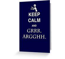 Keep Calm and Grr. Argh. Greeting Card