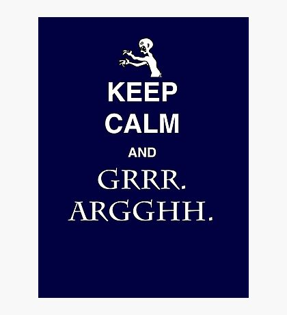 Keep Calm and Grr. Argh. Photographic Print