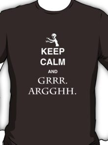Keep Calm and Grr. Argh. T-Shirt