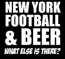 NEW YORK FOOTBALL AND BEER WHAT ELSE IS THERE by teeshoppy