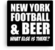 NEW YORK FOOTBALL AND BEER WHAT ELSE IS THERE Canvas Print