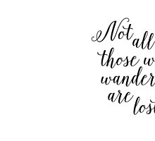 Not all those who wander are lost by AnnaGo