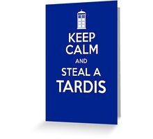 Keep Calm and Steal A TARDIS Greeting Card
