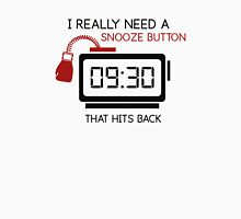 I Really Need A Snooze Button That Hits Back Unisex T-Shirt