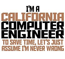 I'M A CALIFORNIA COMPUTER ENGINEER TO SAVE TIME LET'S JUST ASSUME I'M NEVER WRONG Photographic Print