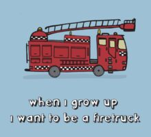 When i grow up i want to be a firetruck by Paul Baka
