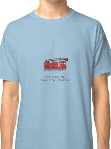 When i grow up i want to be a firetruck Classic T-Shirt