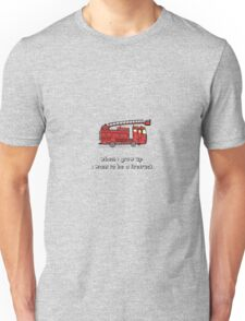 When i grow up i want to be a firetruck Unisex T-Shirt